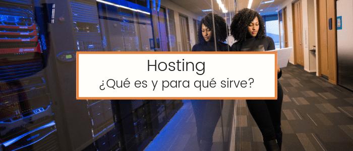 Hosting: ¿Qué es, para qué sirve, y por qué lo necesito?