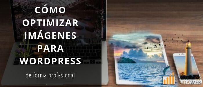 Cómo optimizar imágenes para WordPress de forma profesional